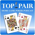 Top Pair Home Game Poker Podcast show