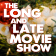 The Long and Late Movie Show show