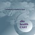 180 Health Cast show