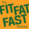 The Fit, Fat, Fast Podcast! show