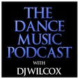 The Dance Music Podcast with DJ Wilcox show