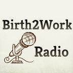 Birth2Work Radio Show show