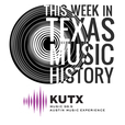KUTX » This Week in Texas Music History show