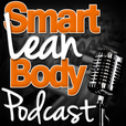 Smart Lean Body Podcast | Build Muscle | Get Lean | Fat Loss show