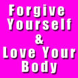 Forgive Yourself & Love Your Body show
