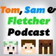 Tom, Sam and Fletcher Podcast show
