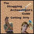 The Struggling Archaeologist's Guide to Getting Dirty show