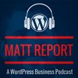 Matt Report A WordPress business podcast for entrepreneurs, startups and freelancers show