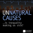 UNNATURAL CAUSES: Is Inequality Making Us Sick? show