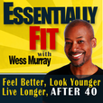 The Essentially Fit Podcast Show with Coach Wess Murray show