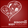 The Rebooted Body Podcast: Reprogram Your Body and Mind for Sustainable Fat Loss, Vibrant Health, and Peak Performance show
