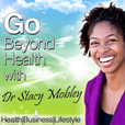 Go Beyond Health with Dr Stacy Mobley Health|Business|Lifestyle show