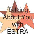 Talking About You With ESTRA show