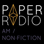 Paper Radio: AM: Non-fiction show