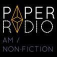 Paper Radio: AM: Non-fiction show