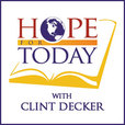 HOPE FOR TODAY with Clint Decker show