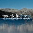 Mountain Shores: The (Un)Productivity Podcast show