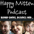 Happy Mitten Podcast: Board games, business, and… show