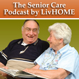 The Senior Care Podcast by LivHOME show