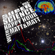 The Super Science Happy Hour with Matt & Matt show