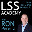 LSS Academy Podcast: Lean Manufacturing | Lean Enterprise | Six Sigma | Leadership show