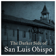 The Darker Side of San Luis Obispo show