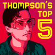 Thompson's Top Five show