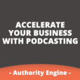 Authority Engine : Accelerate Your Business With Podcasting | James Schramko | John Lee Dumas | Dan Andrews | Pat Flynn | Jaime Tardy show