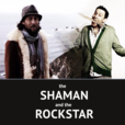 The Shaman and The Rockstar show