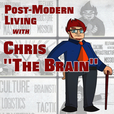 "Post-Modern Living with Chris ""The Brain"" show"