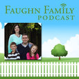 The Faughn Family Podcast | family, marriage, parents, parenting, Christianity show