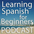 Learning Spanish for Beginners Podcast - The Place to Learn Mexico 's Conversational Spanish. show