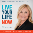The Live Your Life Now Show – Take Control of Your Life show