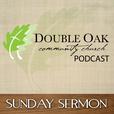 Double Oak Community Church Sunday Sermon Podcast show