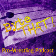 Byte That! Pro-Wrestling Podcast show