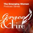 Emerging Women: Grace and Fire » Podcast show