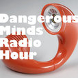 Dangerous Minds Radio Hour show