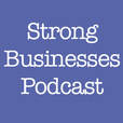 Strong Businesses Podcast show