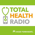 Total Health Radio by Kaiser Permanente show