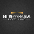 Entrepreneurial Success Radio | Having Real, Honest, Disruptive Conversation with Proven Leaders show