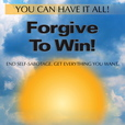 Forgive To Win - Increase Self-Esteem. End Self-Sabotage. Create The Life You Want. show