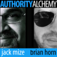 Authority Alchemy with Brian Horn and Jack Mize show
