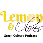 Lemon And Olives Greek Cultural Podcast: Exploring The Culture Of Greece show