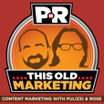 PNR: This Old Marketing | Content Marketing with Joe Pulizzi and Robert Rose show