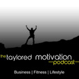 The Taylored Motivation Podcast: Business | Fitness | Travel | Lifestyle show