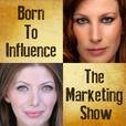 Born To Influence: The Marketing Show   Daily interviews with super successful entrepreneurs   Marketing strategies that work! show