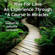 """Way For Love - An Experience Through """"A Course In Miracles"""" show"""
