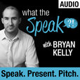 What The Speak (Audio) with Bryan Kelly show