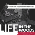 Life In The Woods Podcast: Hope For Independent Creatives show