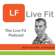 Live Fit Podcast: Healthy Living with Glenn Johnson show
